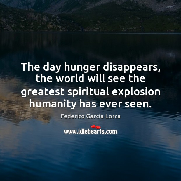 The day hunger disappears, the world will see the greatest spiritual explosion Image