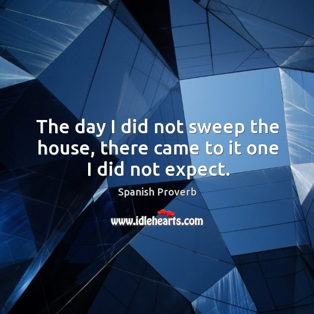 Image, The day I did not sweep the house, there came to it one I did not expect.