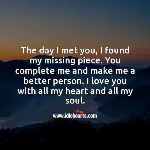 The day I met you, I found my missing piece. You complete me. Soul Quotes Image
