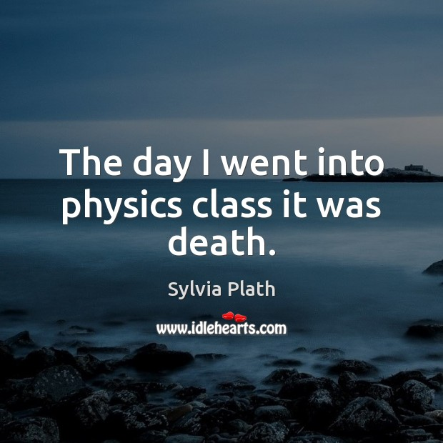 Image, The day I went into physics class it was death.