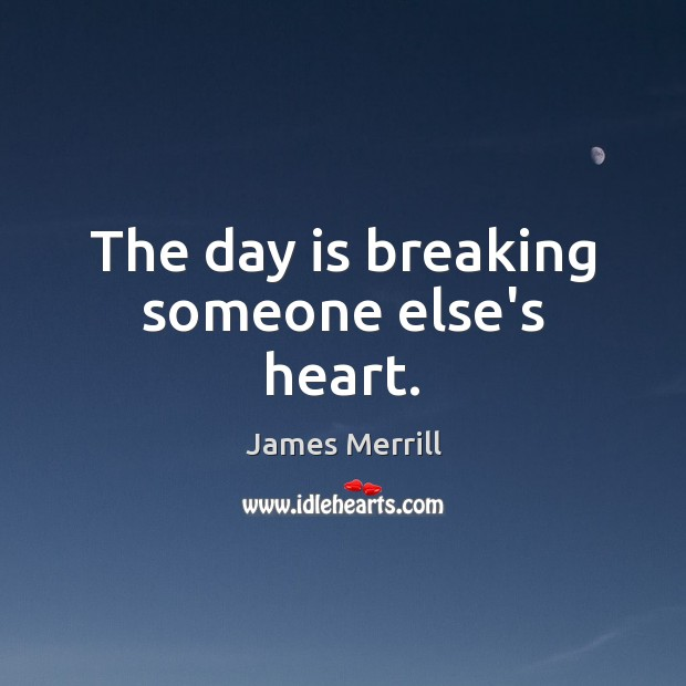 The day is breaking someone else's heart. Image