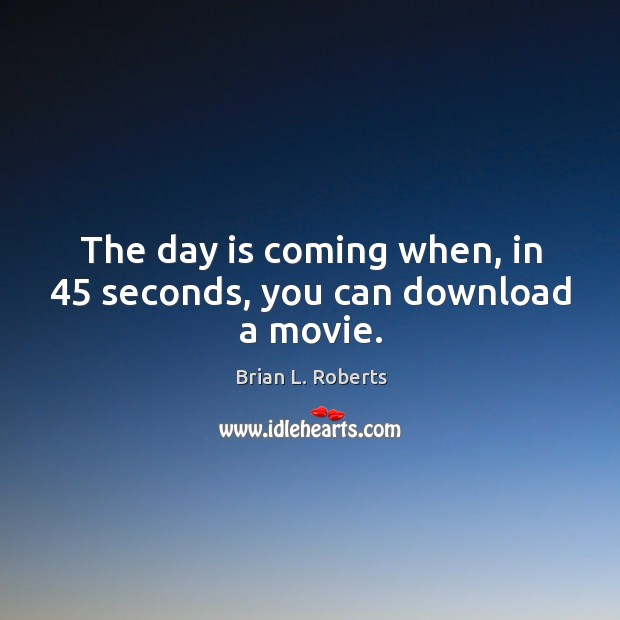 Image, The day is coming when, in 45 seconds, you can download a movie.