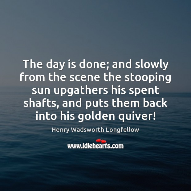 The day is done; and slowly from the scene the stooping sun Image
