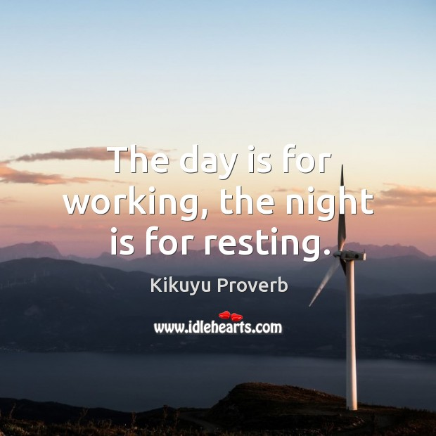 The day is for working, the night is for resting. Kikuyu Proverbs Image