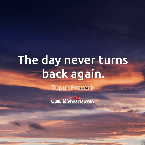 The day never turns back again. Tupur Proverbs Image