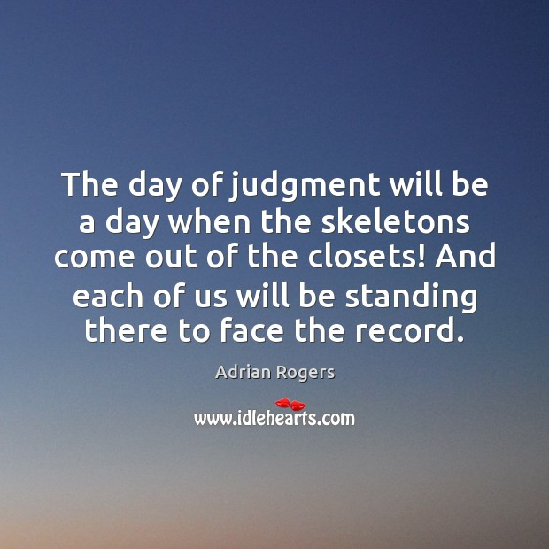 The day of judgment will be a day when the skeletons come Image