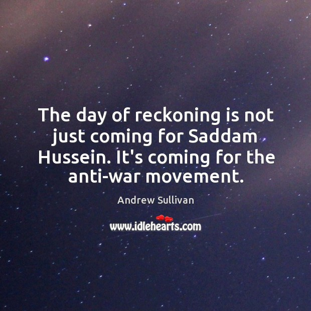 Image, The day of reckoning is not just coming for Saddam Hussein. It's