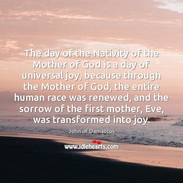 The day of the Nativity of the Mother of God is a John of Damascus Picture Quote