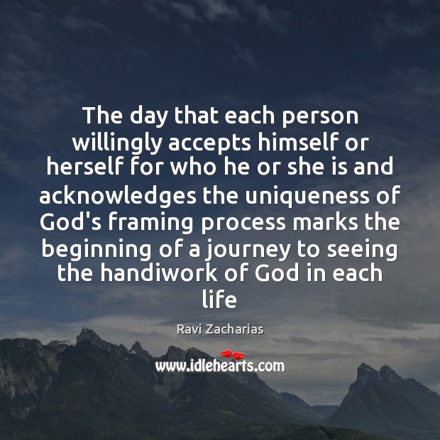 The day that each person willingly accepts himself or herself for who Ravi Zacharias Picture Quote