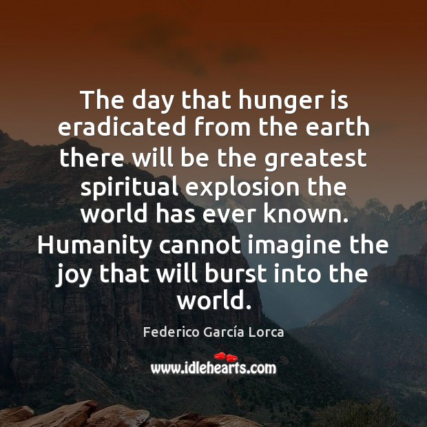 The day that hunger is eradicated from the earth there will be Hunger Quotes Image