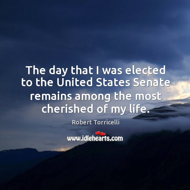 The day that I was elected to the united states senate remains among the most cherished of my life. Image