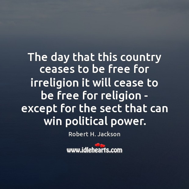 The day that this country ceases to be free for irreligion it Robert H. Jackson Picture Quote