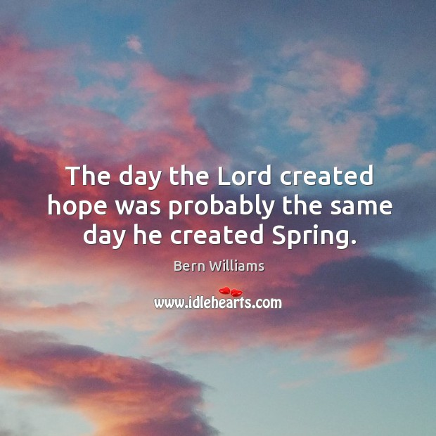 Image, The day the lord created hope was probably the same day he created spring.