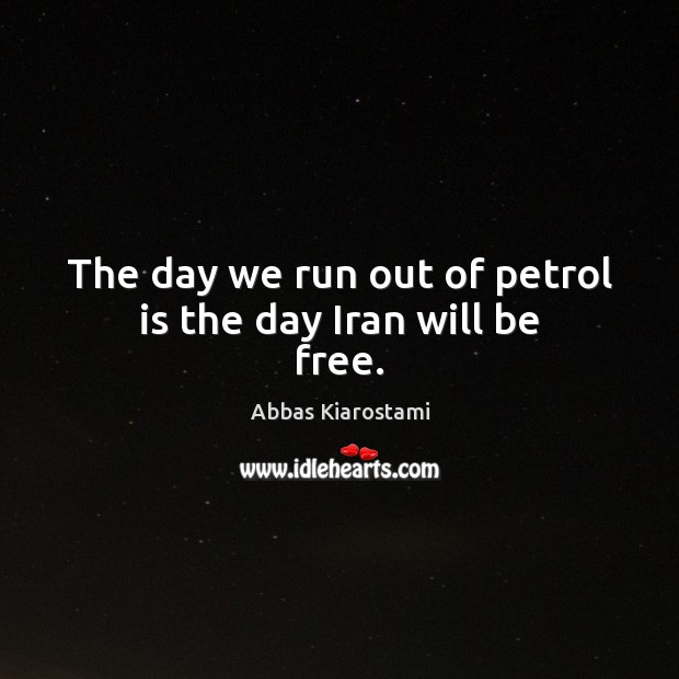 The day we run out of petrol is the day Iran will be free. Image