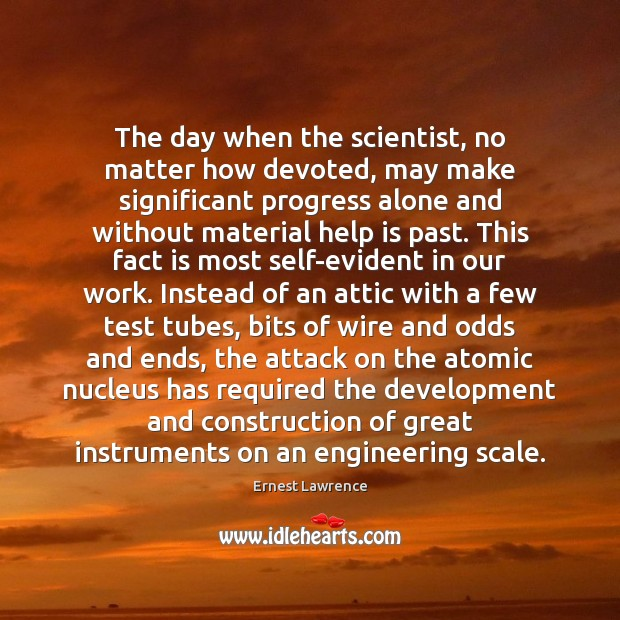 The day when the scientist, no matter how devoted, may make significant Image