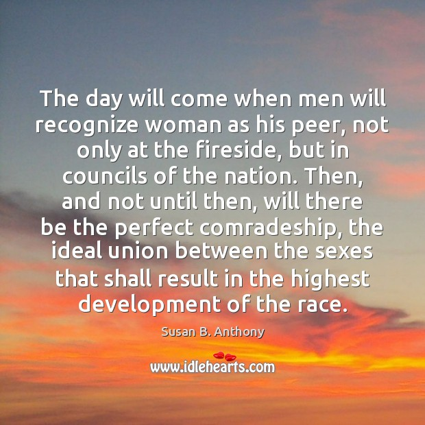 The day will come when men will recognize woman as his peer, Image