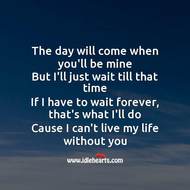 The day will come when you'll be mine, but I'll just wait. Romantic Love Poems Image