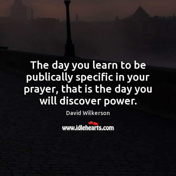 The day you learn to be publically specific in your prayer, that Image