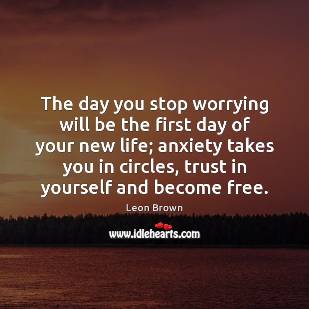 The day you stop worrying will be the first day of your Image