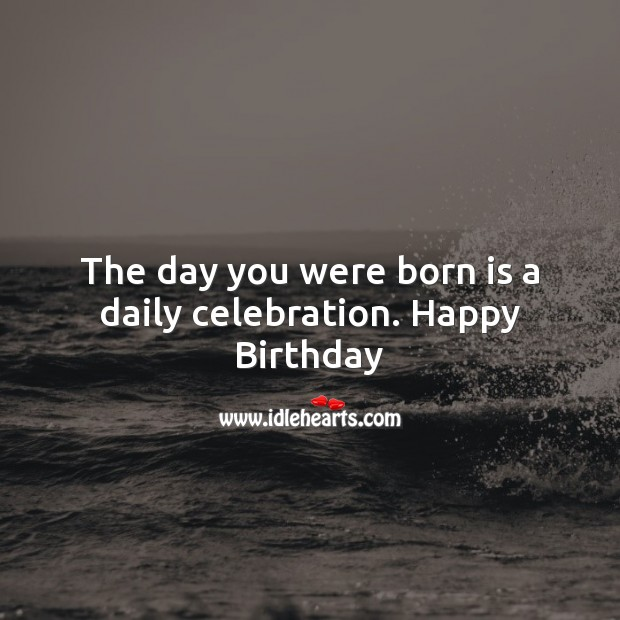 Image, The day you were born is a daily celebration