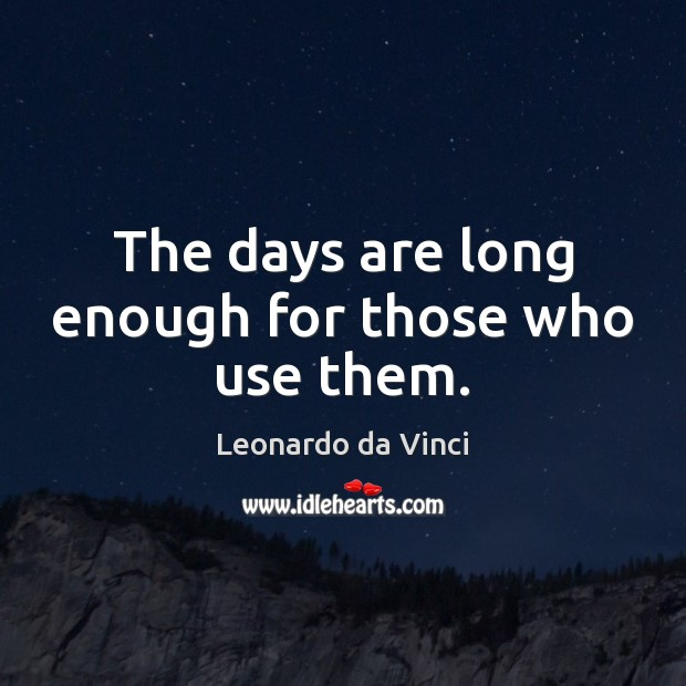 The days are long enough for those who use them. Leonardo da Vinci Picture Quote