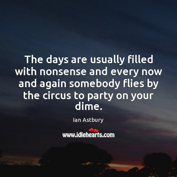 Image, The days are usually filled with nonsense and every now and again