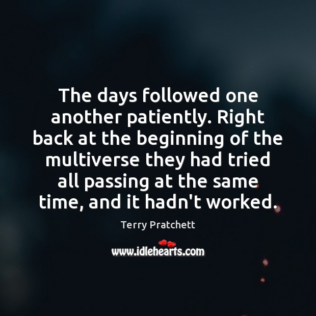 The days followed one another patiently. Right back at the beginning of Image