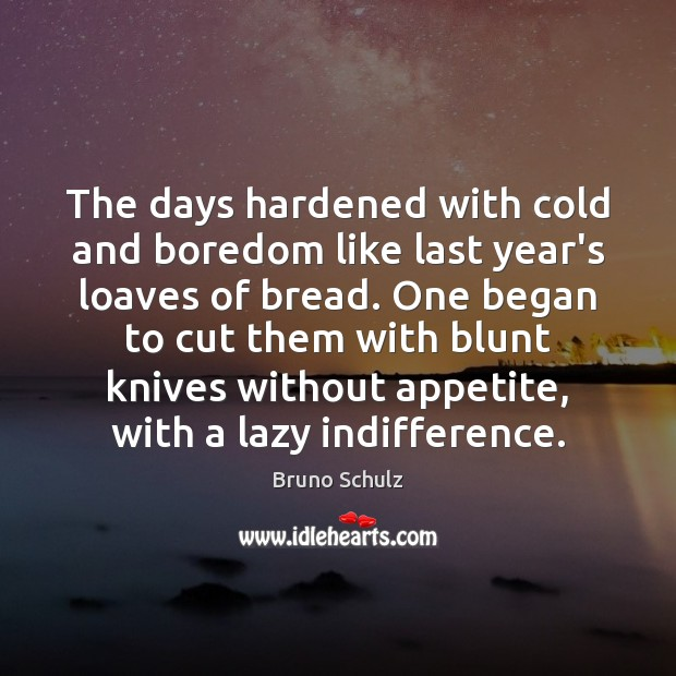 Image, The days hardened with cold and boredom like last year's loaves of