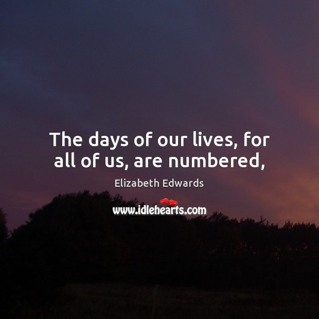 The days of our lives, for all of us, are numbered, Image