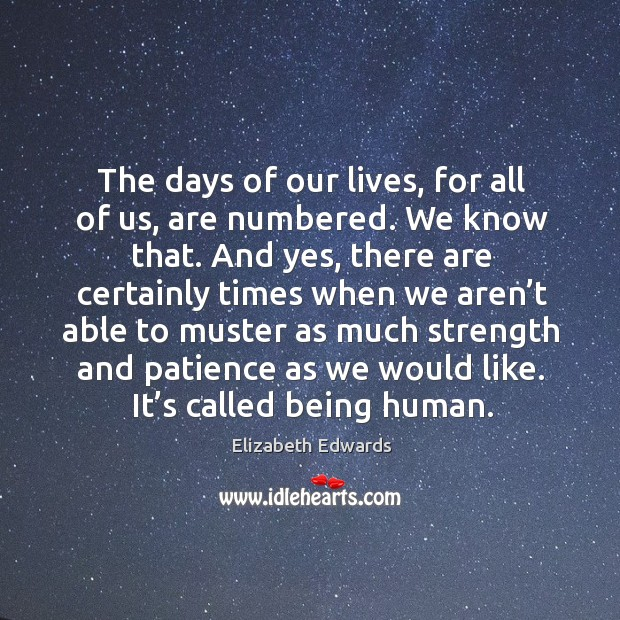 The days of our lives, for all of us, are numbered. Image