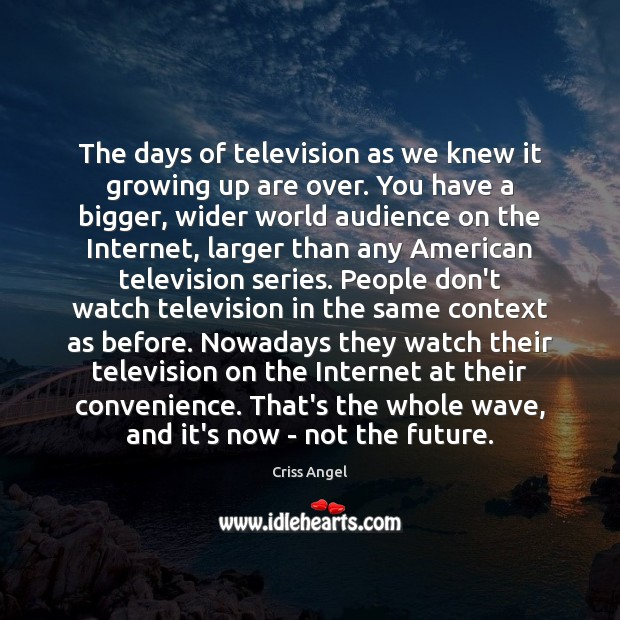 Image, The days of television as we knew it growing up are over.