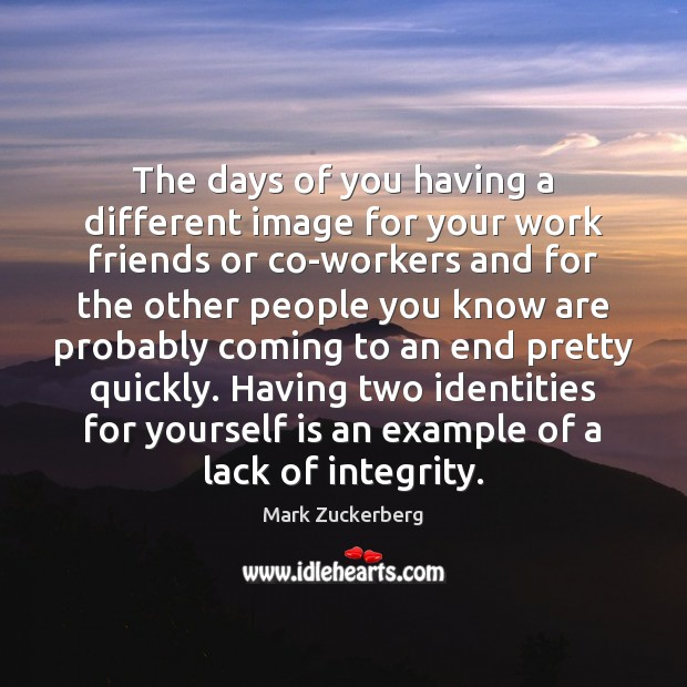 The days of you having a different image for your work friends Mark Zuckerberg Picture Quote
