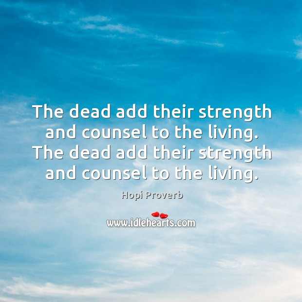 The dead add their strength and counsel to the living. Hopi Proverbs Image