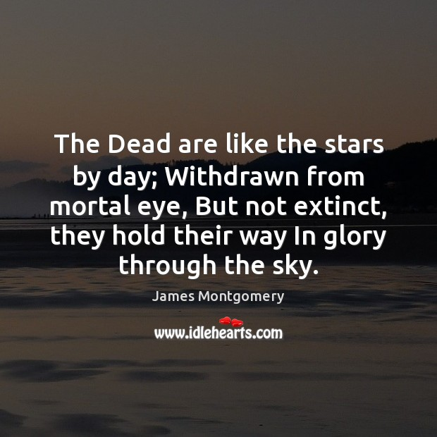 Image, The Dead are like the stars by day; Withdrawn from mortal eye,