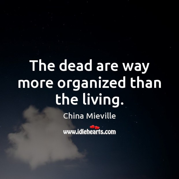 Image, The dead are way more organized than the living.
