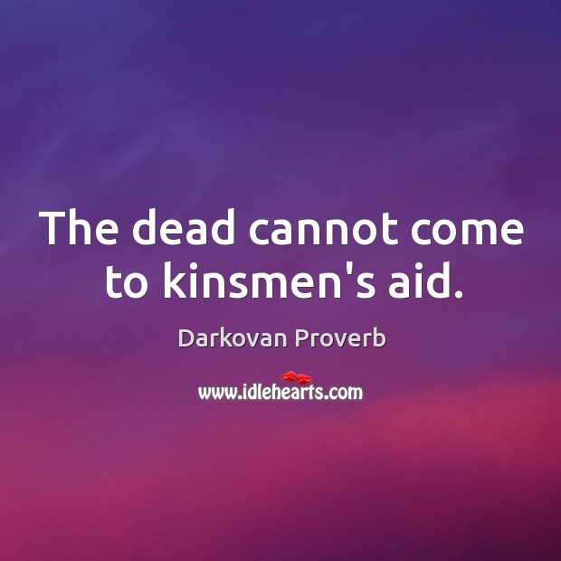 The dead cannot come to kinsmen's aid. Darkovan Proverbs Image
