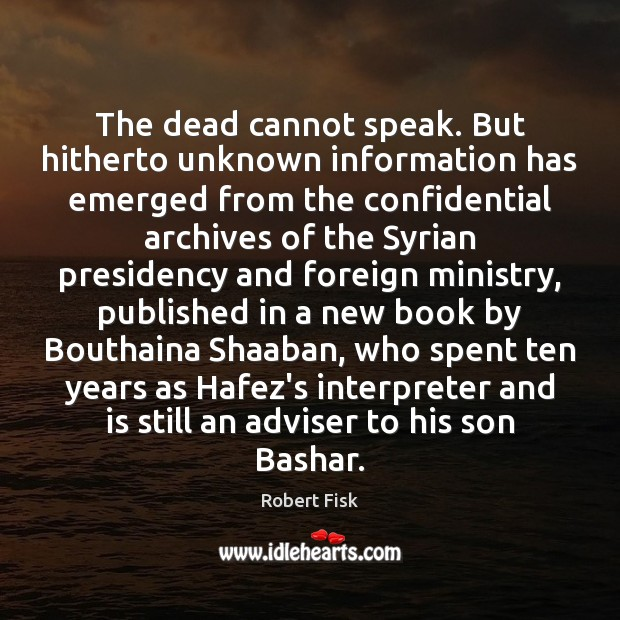 The dead cannot speak. But hitherto unknown information has emerged from the Image