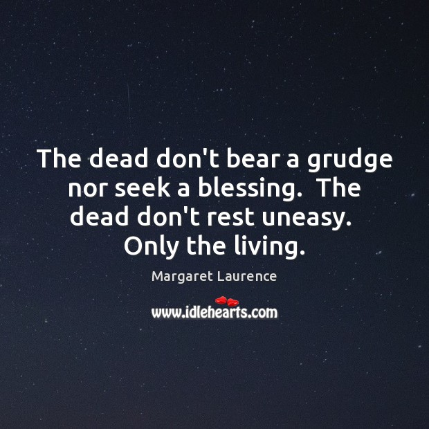 The dead don't bear a grudge nor seek a blessing.  The dead Grudge Quotes Image