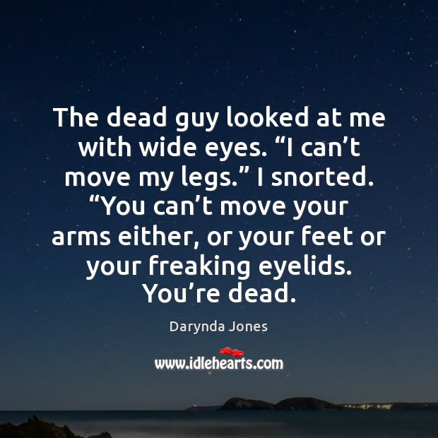 """The dead guy looked at me with wide eyes. """"I can't Darynda Jones Picture Quote"""