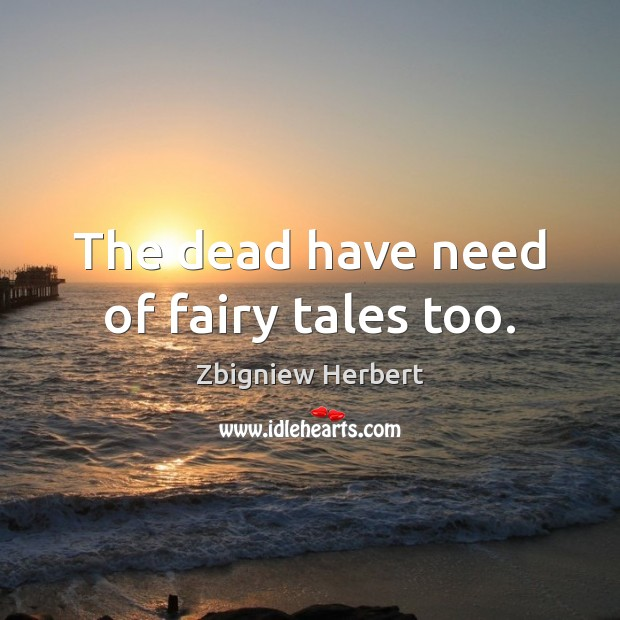 The dead have need of fairy tales too. Image