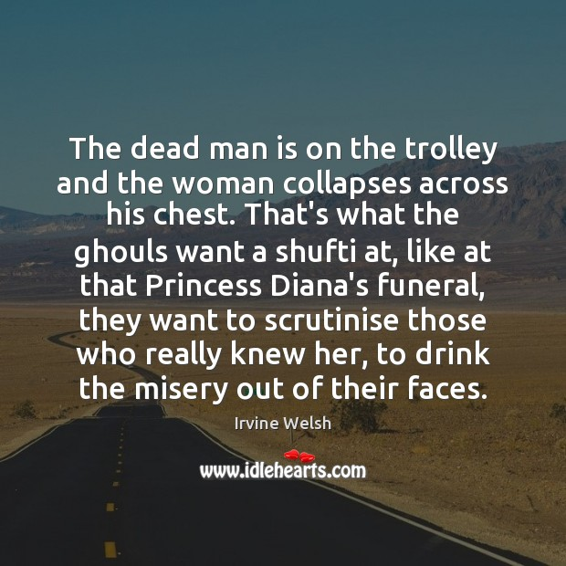 The dead man is on the trolley and the woman collapses across Image