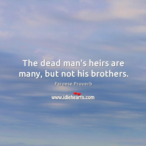 The dead man's heirs are many, but not his brothers. Faroese Proverbs Image