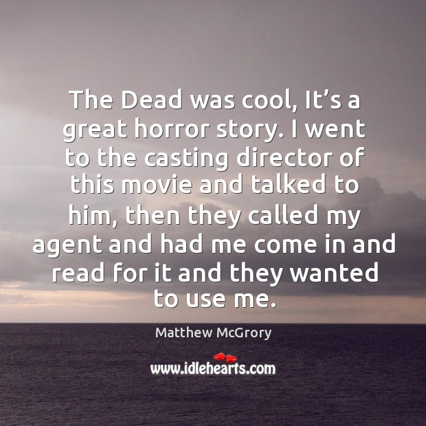 Image, The dead was cool, it's a great horror story. I went to the casting director of this movie