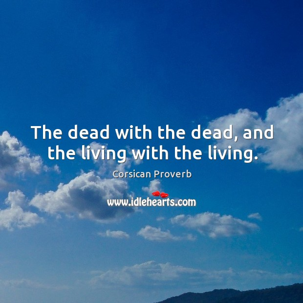 Image, The dead with the dead, and the living with the living.