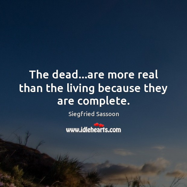 The dead…are more real than the living because they are complete. Image