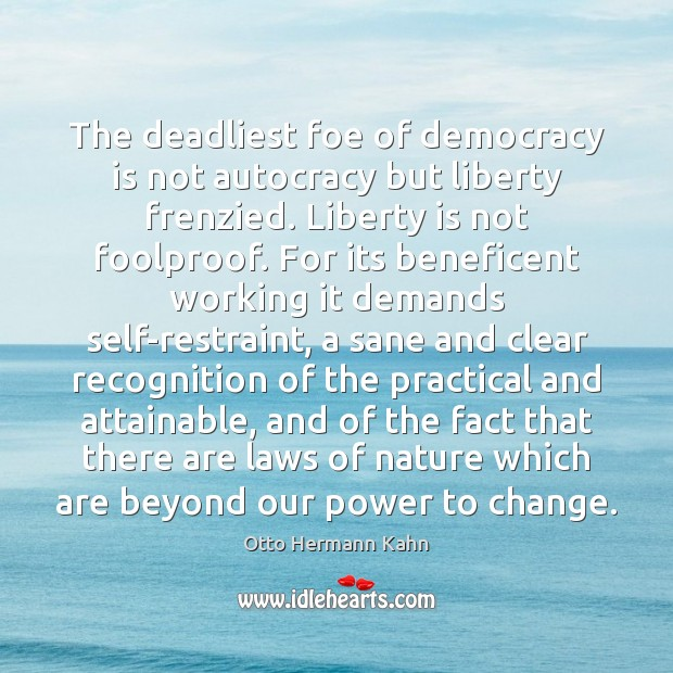 The deadliest foe of democracy is not autocracy but liberty frenzied. Liberty Image