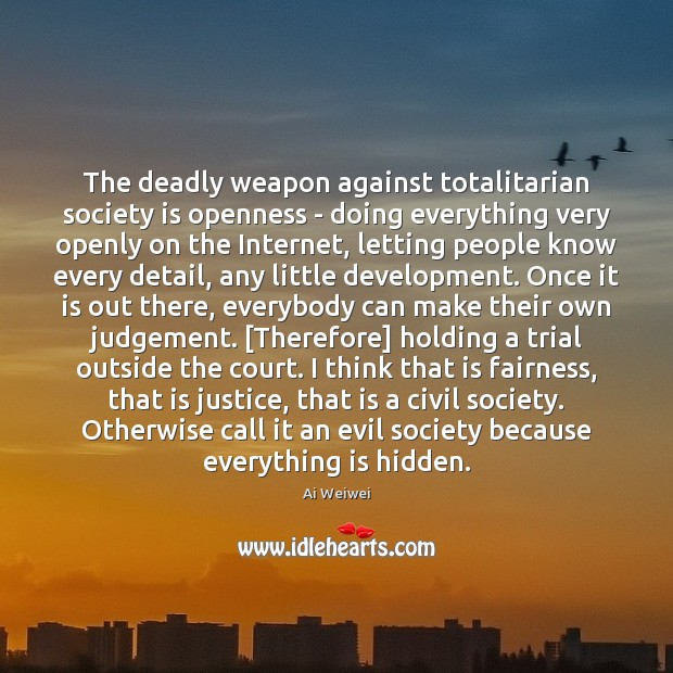 Image, The deadly weapon against totalitarian society is openness – doing everything very