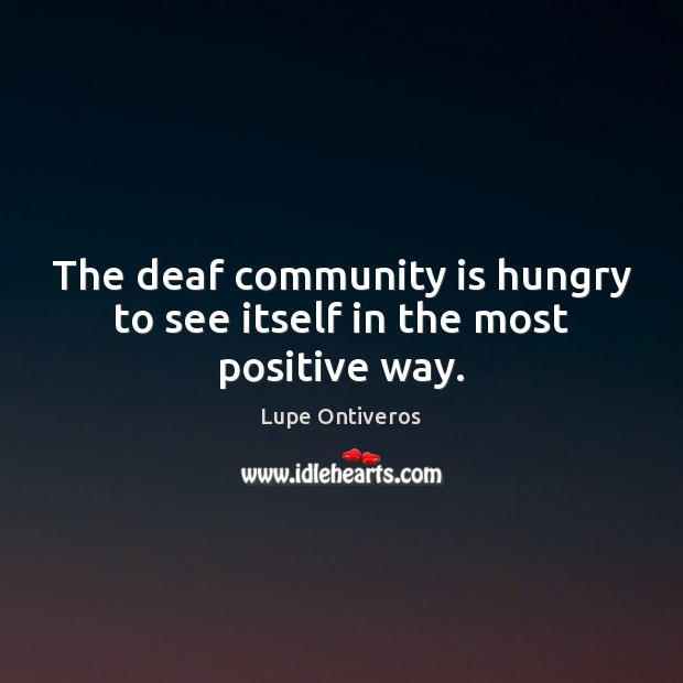 The deaf community is hungry to see itself in the most positive way. Image