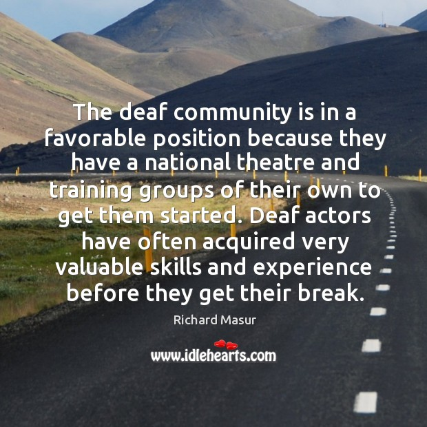 The deaf community is in a favorable position because they have a national Richard Masur Picture Quote
