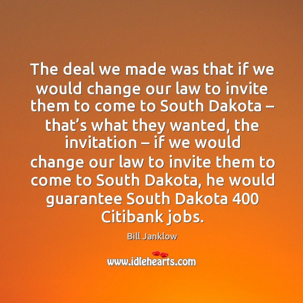Image, The deal we made was that if we would change our law to invite them to come to south dakota